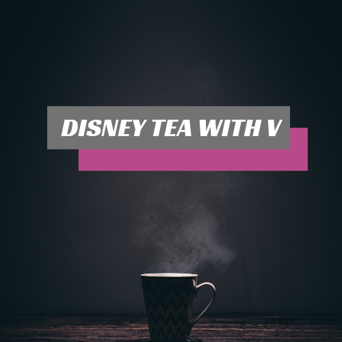 Disney Tea With V Episode 7: Baby Knows the Sound of the
